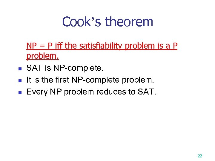 Cook's theorem n n n NP = P iff the satisfiability problem is a