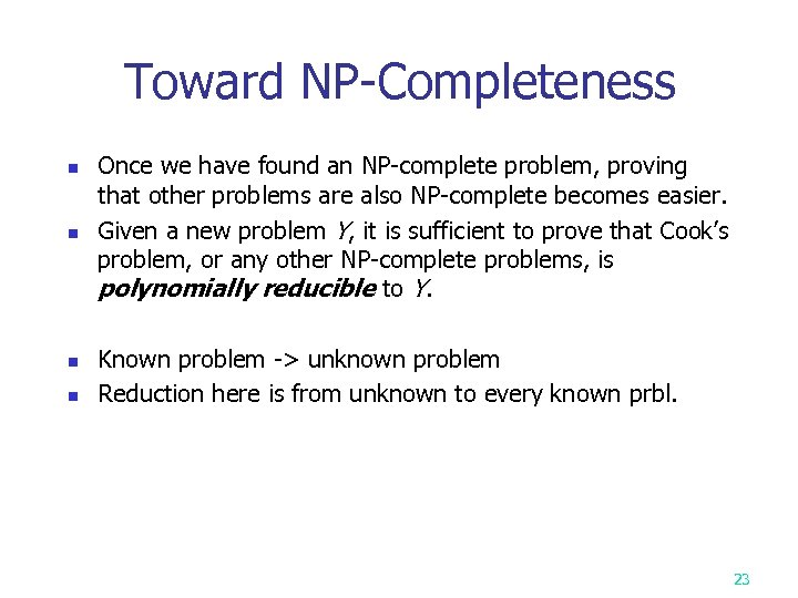Toward NP-Completeness n n Once we have found an NP-complete problem, proving that other