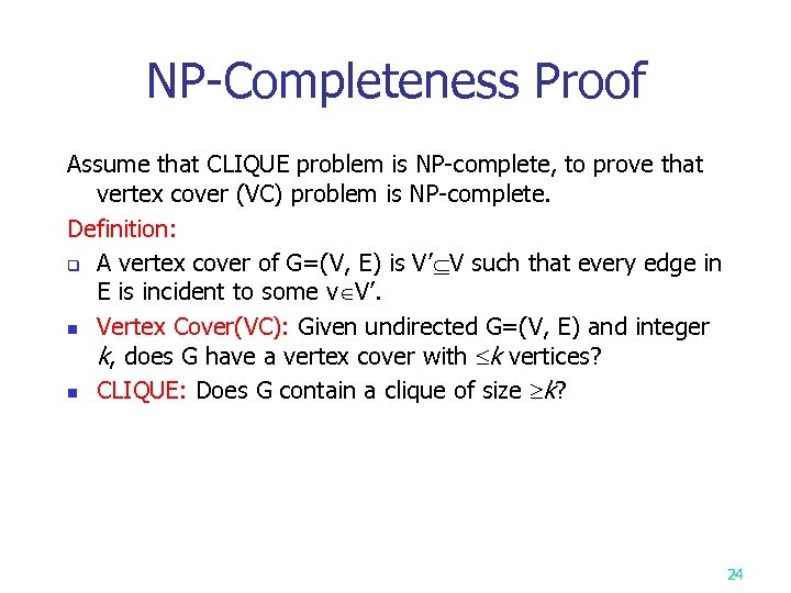 NP-Completeness Proof Assume that CLIQUE problem is NP-complete, to prove that vertex cover (VC)