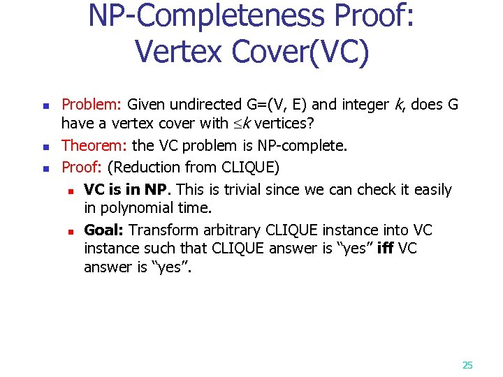 NP-Completeness Proof: Vertex Cover(VC) n n n Problem: Given undirected G=(V, E) and integer