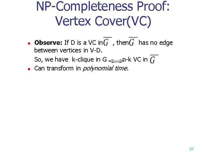 NP-Completeness Proof: Vertex Cover(VC) n n Observe: If D is a VC in ,