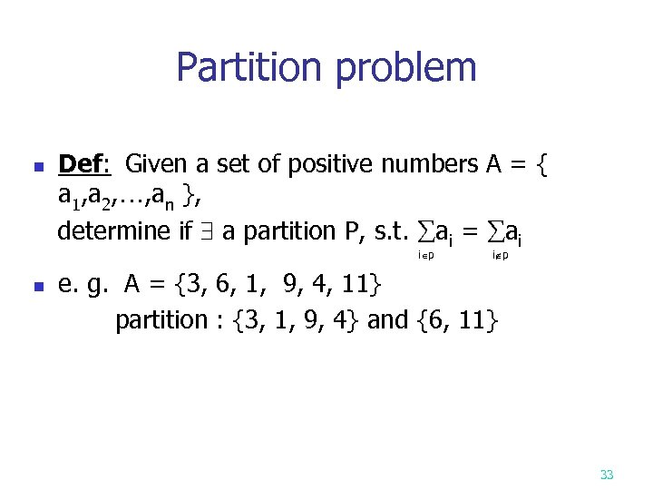 Partition problem n Def: Given a set of positive numbers A = { a