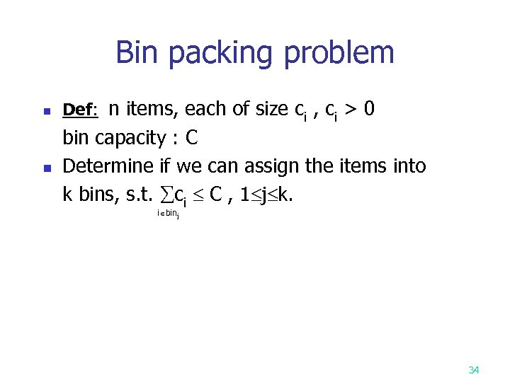 Bin packing problem n Def: n items, each of size ci , ci >