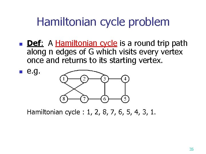 Hamiltonian cycle problem n n Def: A Hamiltonian cycle is a round trip path