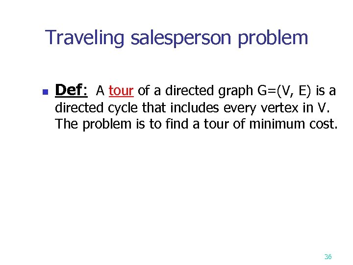Traveling salesperson problem n Def: A tour of a directed graph G=(V, E) is
