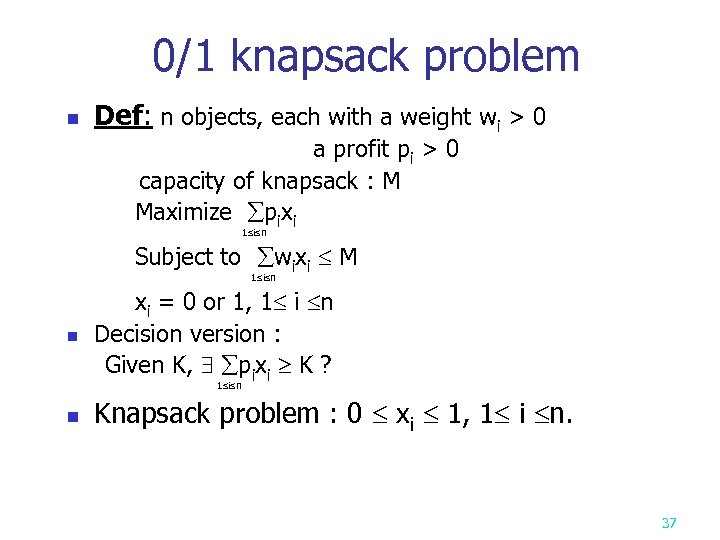 0/1 knapsack problem n Def: n objects, each with a weight wi > 0