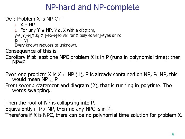 NP-hard and NP-complete Def: Problem X is NP-C if 1. 2. X NP For
