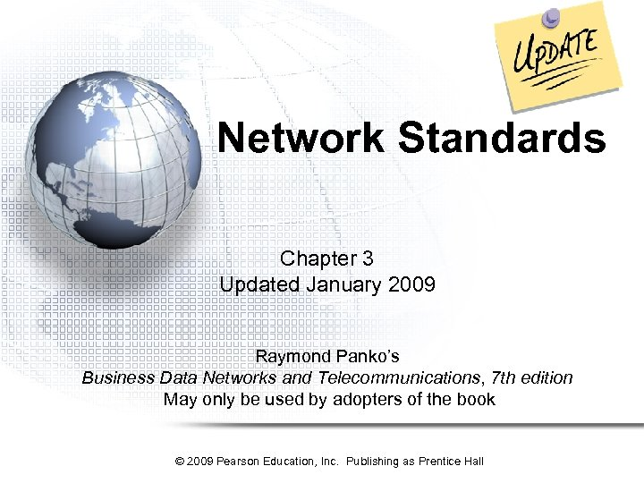 Network Standards Chapter 3 Updated January 2009 Raymond Panko's Business Data Networks and Telecommunications,