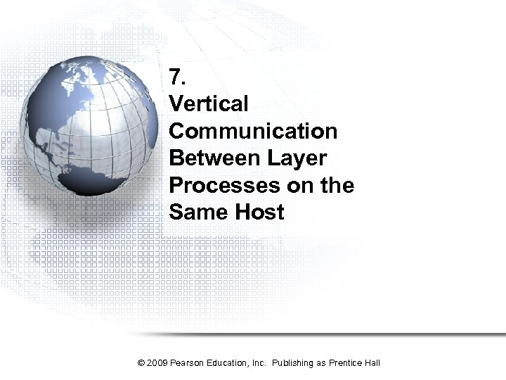 7. Vertical Communication Between Layer Processes on the Same Host © 2009 Pearson Education,
