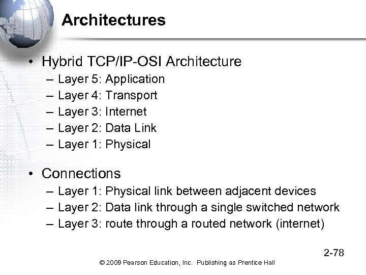 Architectures • Hybrid TCP/IP-OSI Architecture – – – Layer 5: Application Layer 4: Transport