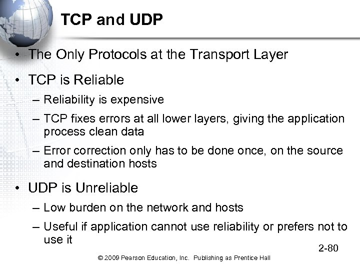 TCP and UDP • The Only Protocols at the Transport Layer • TCP is