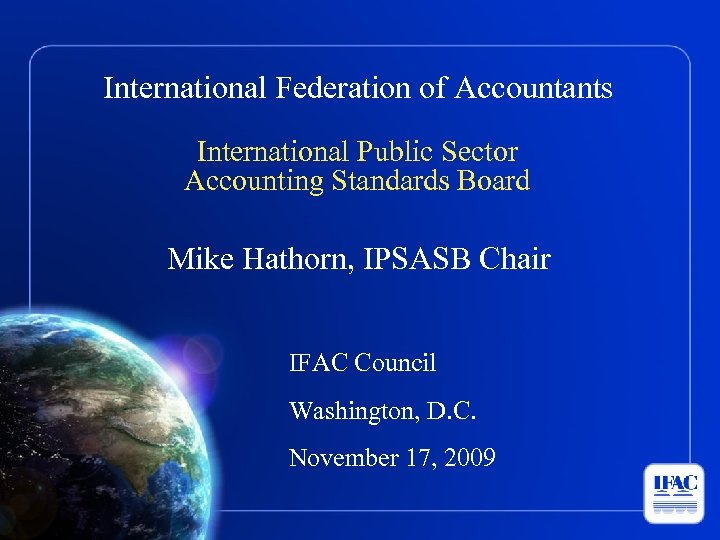 International Federation of Accountants International Public Sector Accounting Standards Board Mike Hathorn, IPSASB Chair