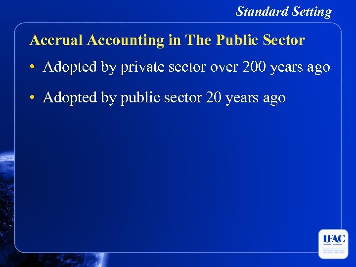 Standard Setting Accrual Accounting in The Public Sector • Adopted by private sector over