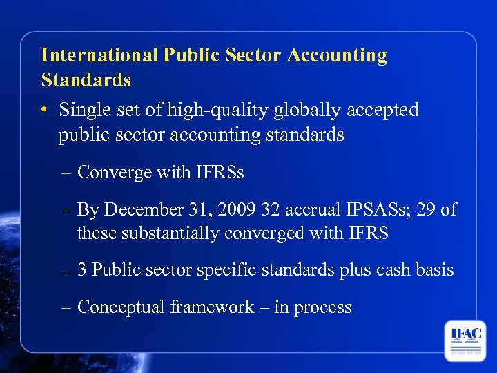 International Public Sector Accounting Standards • Single set of high-quality globally accepted public sector