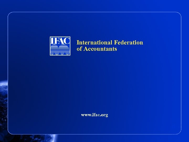 International Federation of Accountants www. ifac. org
