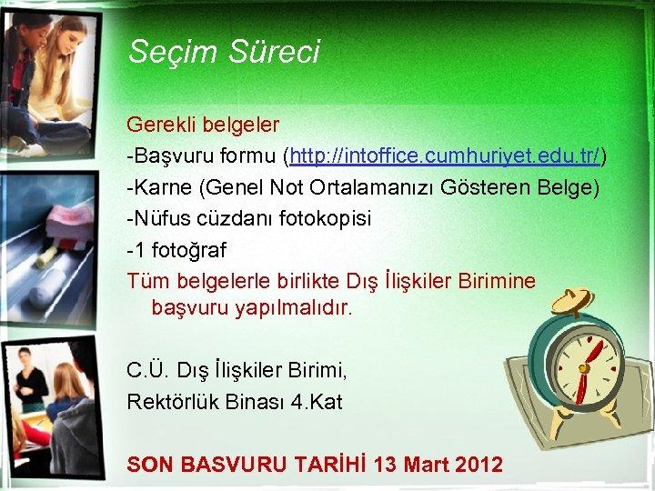 Seçim Süreci Gerekli belgeler -Başvuru formu (http: //intoffice. cumhuriyet. edu. tr/) -Karne (Genel Not