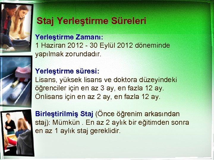 Staj Yerleştirme Süreleri Yerleştirme Zamanı: 1 Haziran 2012 - 30 Eylül 2012 döneminde yapılmak