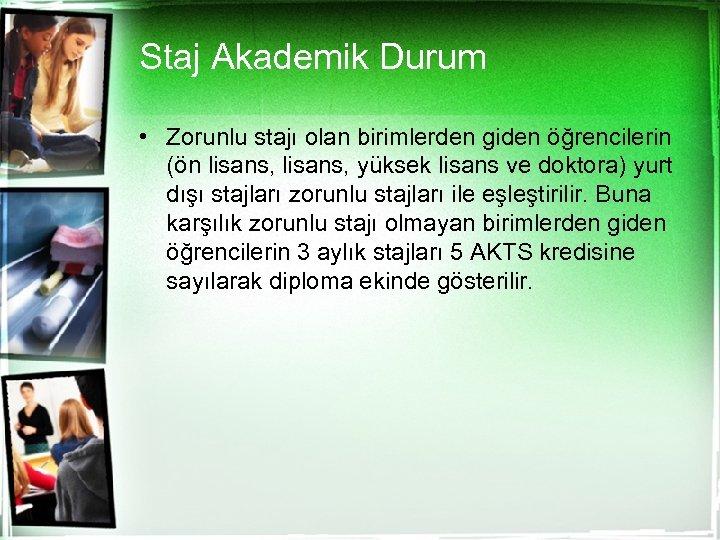 Staj Akademik Durum • Zorunlu stajı olan birimlerden giden öğrencilerin (ön lisans, yüksek lisans