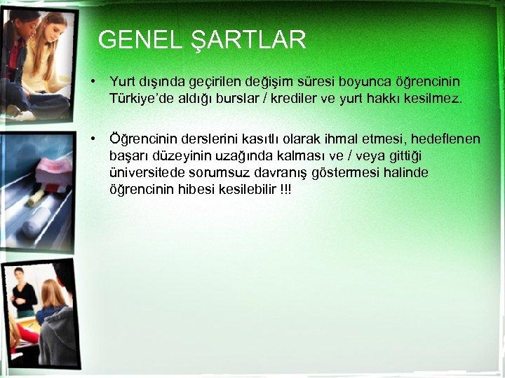 GENEL ŞARTLAR • Yurt dışında geçirilen değişim süresi boyunca öğrencinin Türkiye'de aldığı burslar /