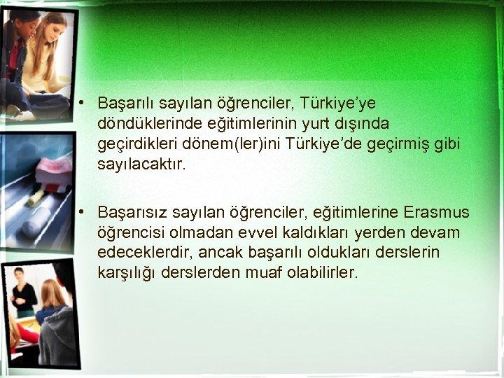 • Başarılı sayılan öğrenciler, Türkiye'ye döndüklerinde eğitimlerinin yurt dışında geçirdikleri dönem(ler)ini Türkiye'de geçirmiş
