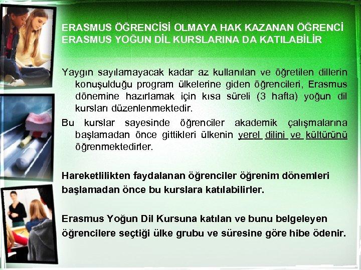 ERASMUS ÖĞRENCİSİ OLMAYA HAK KAZANAN ÖĞRENCİ ERASMUS YOĞUN DİL KURSLARINA DA KATILABİLİR Yaygın sayılamayacak