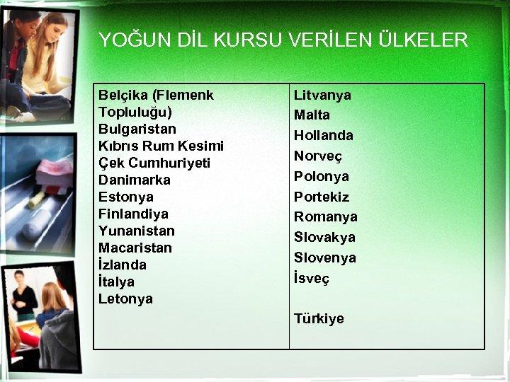 YOĞUN DİL KURSU VERİLEN ÜLKELER Belçika (Flemenk Topluluğu) Bulgaristan Kıbrıs Rum Kesimi Çek Cumhuriyeti