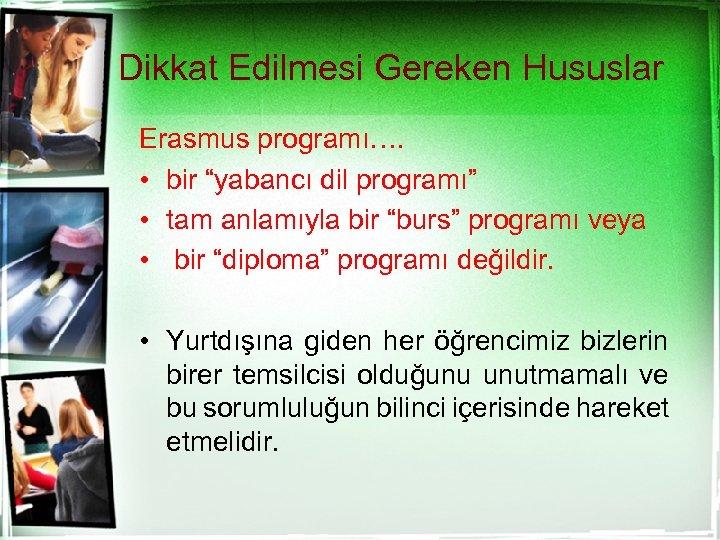 """Dikkat Edilmesi Gereken Hususlar Erasmus programı…. • bir """"yabancı dil programı"""" • tam anlamıyla"""