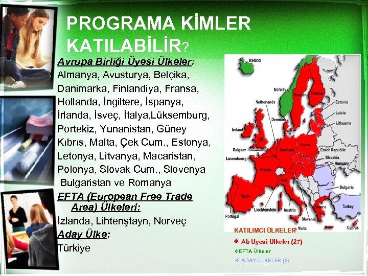 PROGRAMA KİMLER KATILABİLİR? Avrupa Birliği Üyesi Ülkeler: Almanya, Avusturya, Belçika, Danimarka, Finlandiya, Fransa, Hollanda,