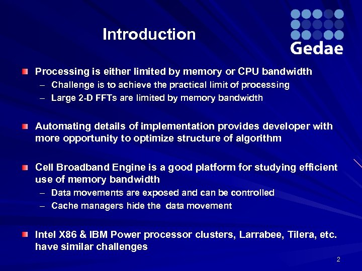 Introduction Processing is either limited by memory or CPU bandwidth – Challenge is to