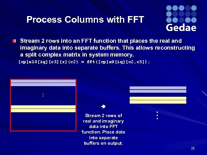 Process Columns with FFT Stream 2 rows into an FFT function that places the