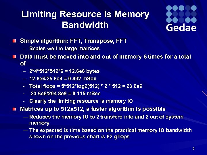 Limiting Resource is Memory Bandwidth Simple algorithm: FFT, Transpose, FFT – Scales well to