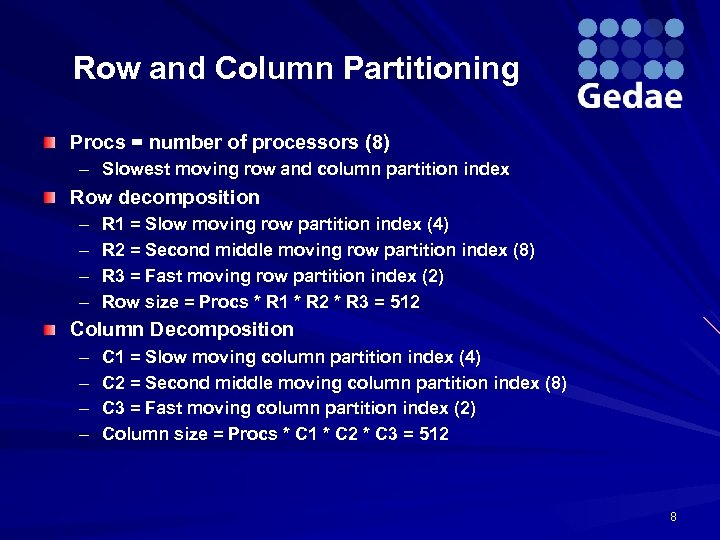 Row and Column Partitioning Procs = number of processors (8) – Slowest moving row