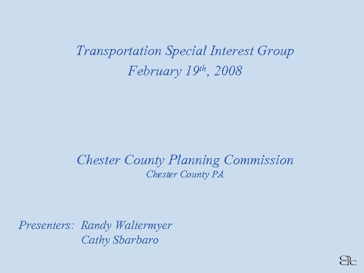 Transportation Special Interest Group February 19 th, 2008 Chester County Planning Commission Chester County