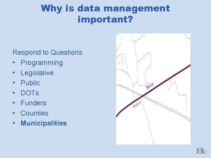 Why is data management important? Respond to Questions • Programming • Legislative • Public