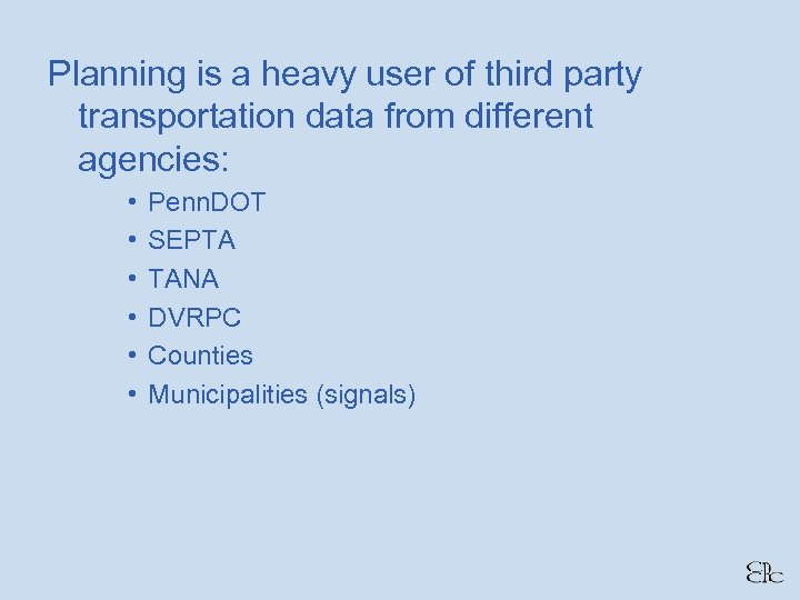 Planning is a heavy user of third party transportation data from different agencies: •