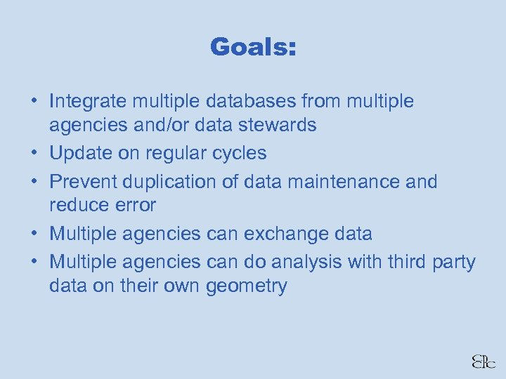 Goals: • Integrate multiple databases from multiple agencies and/or data stewards • Update on