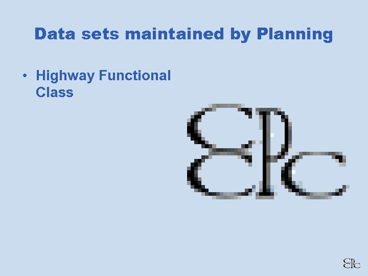 Data sets maintained by Planning • Highway Functional Class