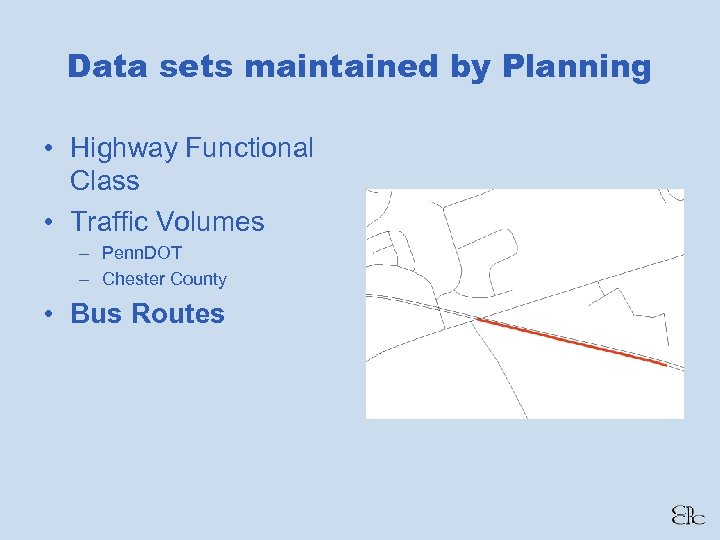 Data sets maintained by Planning • Highway Functional Class • Traffic Volumes – Penn.