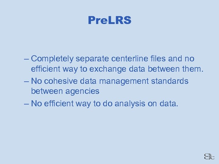 Pre. LRS – Completely separate centerline files and no efficient way to exchange data