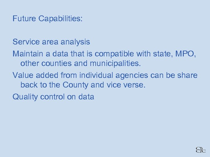 Future Capabilities: Service area analysis Maintain a data that is compatible with state, MPO,