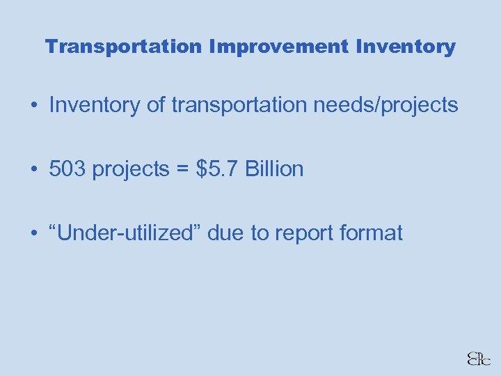 Transportation Improvement Inventory • Inventory of transportation needs/projects • 503 projects = $5. 7