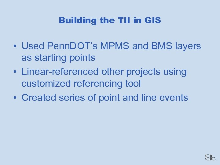 Building the TII in GIS • Used Penn. DOT's MPMS and BMS layers as
