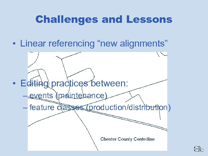 """Challenges and Lessons • Linear referencing """"new alignments"""" • Editing practices between: – events"""