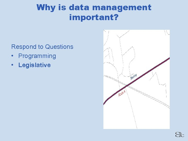 Why is data management important? Respond to Questions • Programming • Legislative