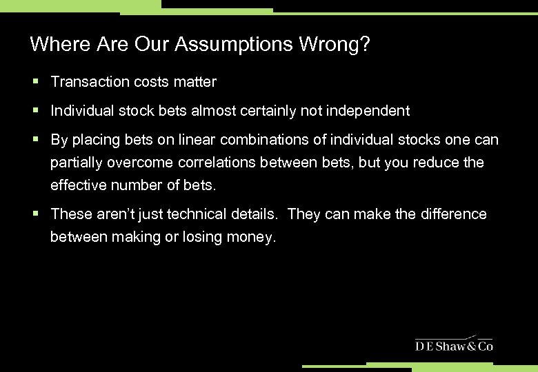 Where Are Our Assumptions Wrong? § Transaction costs matter § Individual stock bets almost
