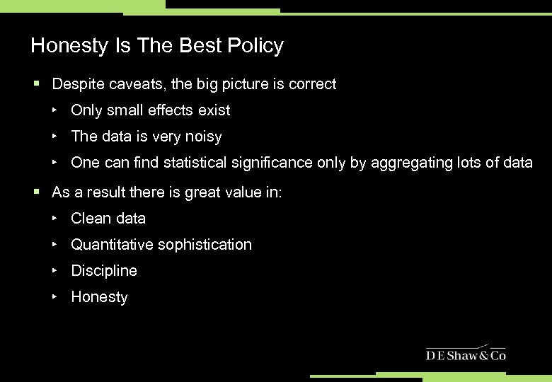 Honesty Is The Best Policy § Despite caveats, the big picture is correct ‣