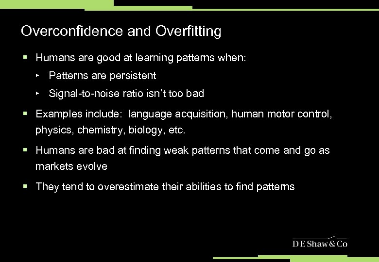 Overconfidence and Overfitting § Humans are good at learning patterns when: ‣ Patterns are