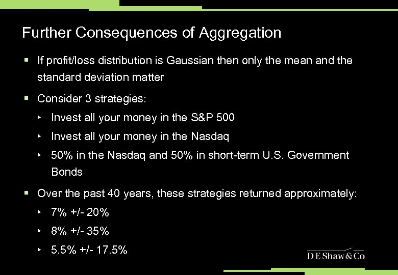 Further Consequences of Aggregation § If profit/loss distribution is Gaussian then only the mean