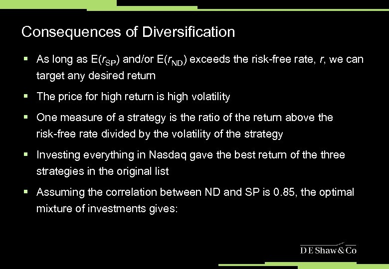 Consequences of Diversification § As long as E(r. SP) and/or E(r. ND) exceeds the