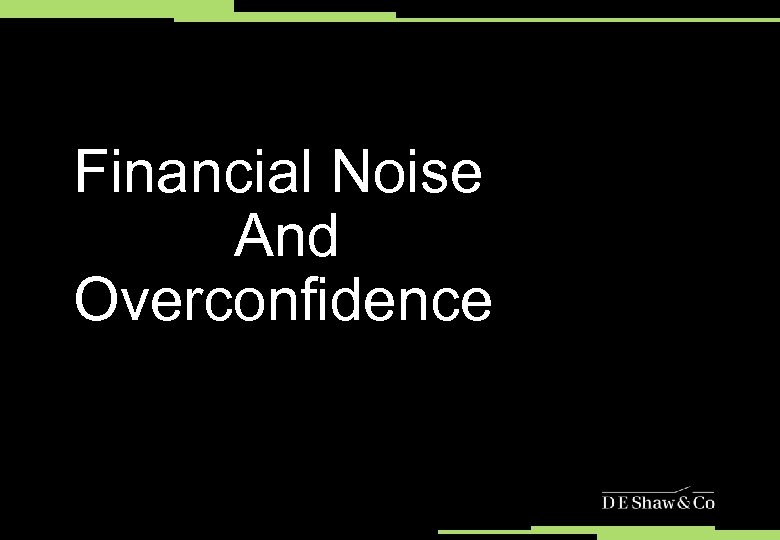 Financial Noise And Overconfidence